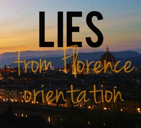 Lies from Florence Orientation